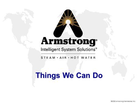 ©2006 Armstrong International, Inc. Things We Can Do.