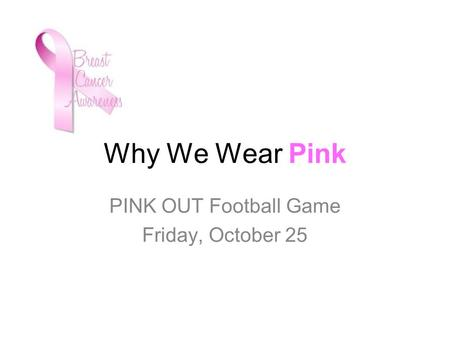 Why We Wear Pink PINK OUT Football Game Friday, October 25.