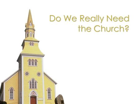 Do We Really Need the Church? Come to the altar and be saved. You dont need to be a member of any church to be saved. Being a part of a church has nothing.