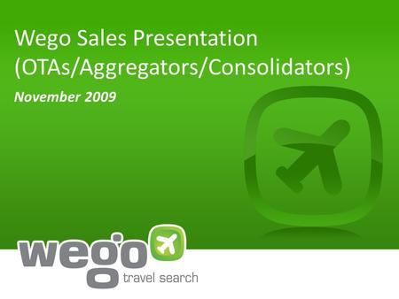 Wego Sales Presentation (OTAs/Aggregators/Consolidators) November 2009.