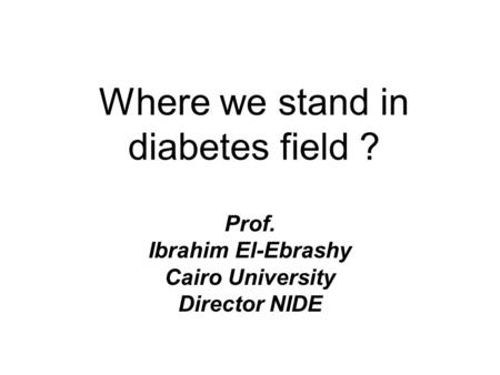 Where we stand in diabetes field ?