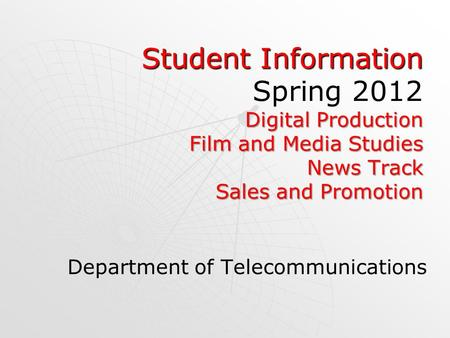 Student Information Spring 2012 Digital Production Film and Media Studies News Track Sales and Promotion Department of Telecommunications.