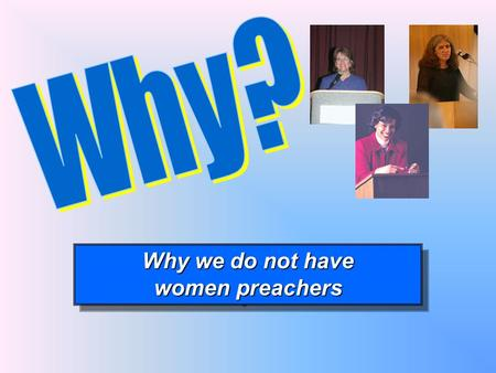 Why we do not have women preachers Why we do not have women preachers.