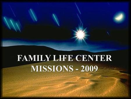 FAMILY LIFE CENTER MISSIONS - 2009. FAMILY LIFE CENTER MISSIONS 2009 Rwanda National Church 6,000.00 (gifts as available)