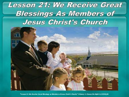 "Lesson 21: We Receive Great Blessings As Members of Jesus Christ's Church ""Lesson 21: We Receive Great Blessings as Members of Jesus Christ's Church,"""