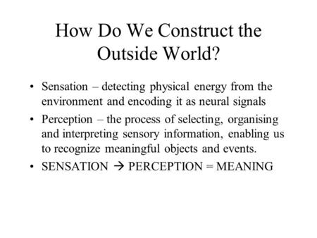 How Do We Construct the Outside World?