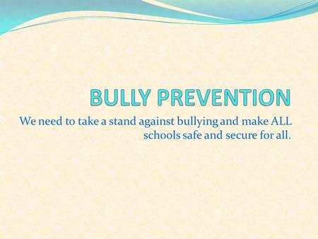 We need to take a stand against bullying and make ALL schools safe and secure for all.