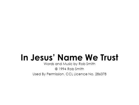 In Jesus' Name We Trust Words and Music by Rob Smith © 1994 Rob Smith