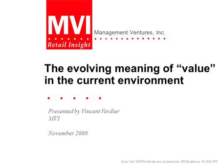 Corp. Site: MVI-Worldwide.com, Licensed site: MVI-Insights.eu © 2008 MVI Management Ventures, Inc. The evolving meaning of value in the current environment.
