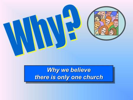 Why we believe there is only one church Why we believe there is only one church.