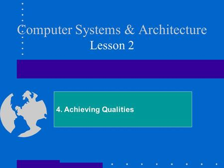Computer Systems & Architecture Lesson 2 4. Achieving Qualities.