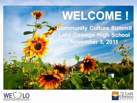 Community Culture Summit Lake Oswego High School November 3, 2011 WELCOME !