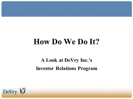 How Do We Do It? A Look at DeVry Inc.s Investor Relations Program.