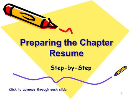 Preparing the Chapter Resume Preparing the Chapter Resume Step-by-Step Click to advance through each slide 1.