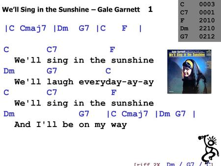 We'll sing in the sunshine Dm G7 C We'll laugh everyday-ay-ay C C7 F