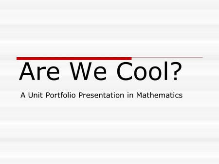 Are We Cool? A Unit Portfolio Presentation in Mathematics.