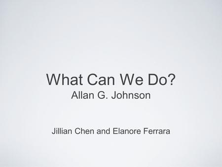 What Can We Do? Allan G. Johnson