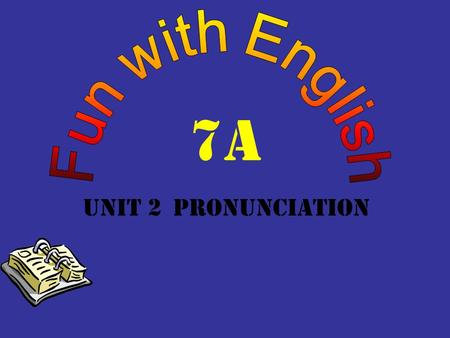 7A Unit 2 Pronunciation Work in pairs and talk about the school and class the lessons the after-school activities the teacher and friends.