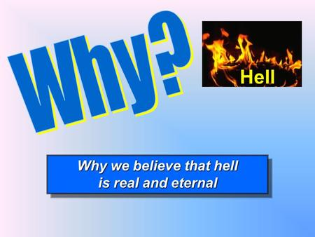 Why we believe that hell is real and eternal Why we believe that hell is real and eternal Hell.