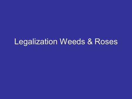 Legalization Weeds & Roses. Things to improve on from your last analysis assignment- Quote Analysis 1)Analyzing is not a journal entry. 2)No judgment.