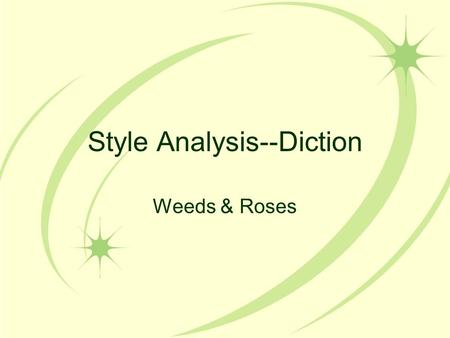 Style Analysis--Diction Weeds & Roses. Weed #1--Answer the Prompt! Reread the prompt: –Discuss the authors use of diction in the short story From a Window.