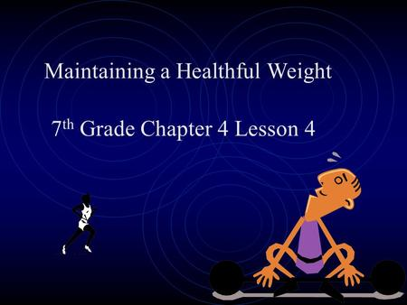 Maintaining a Healthful Weight 7 th Grade Chapter 4 Lesson 4.