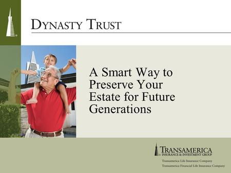 A Smart Way to Preserve Your Estate for Future Generations.