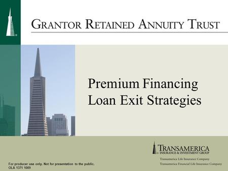 For producer use only. Not for presentation to the public. OLA 1371 1009 Premium Financing Loan Exit Strategies.