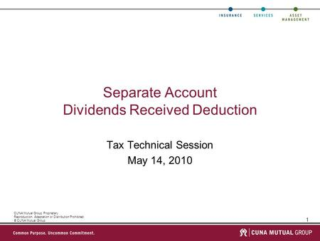 1 CUNA Mutual Group Proprietary Reproduction, Adaptation or Distribution Prohibited © CUNA Mutual Group Separate Account Dividends Received Deduction Tax.