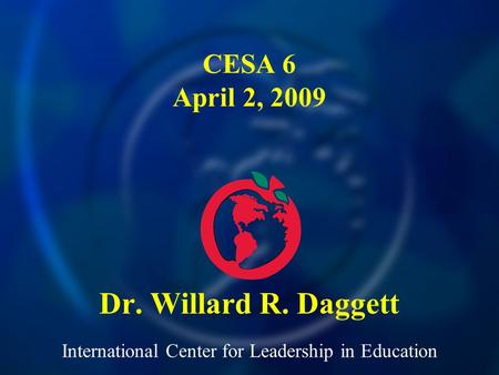 International Center for Leadership in Education Dr. Willard R. Daggett CESA 6 April 2, 2009.