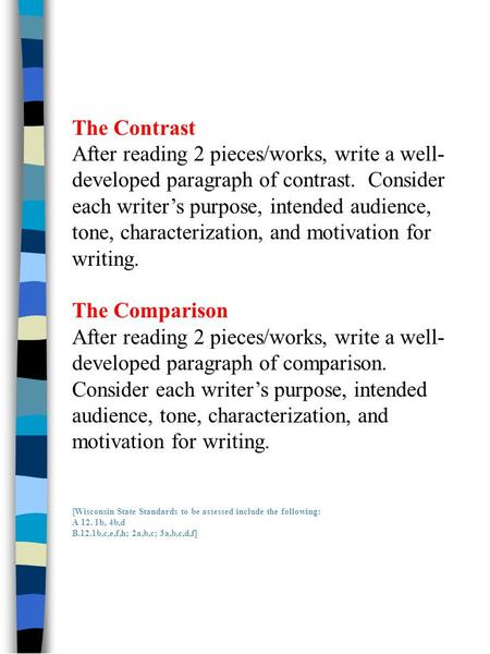 The Contrast After reading 2 pieces/works, write a well- developed paragraph of contrast. Consider each writers purpose, intended audience, tone, characterization,