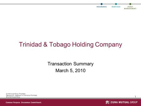 1 CUNA Mutual Group Proprietary Reproduction, Adaptation or Distribution Prohibited © CUNA Mutual Group Trinidad & Tobago Holding Company Transaction Summary.