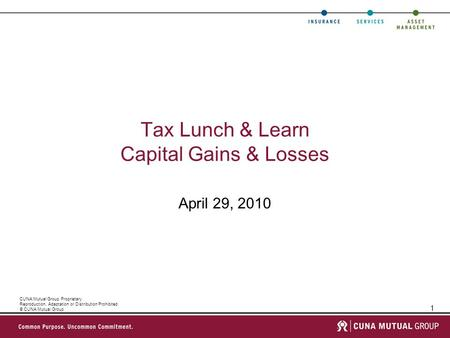 1 CUNA Mutual Group Proprietary Reproduction, Adaptation or Distribution Prohibited © CUNA Mutual Group Tax Lunch & Learn Capital Gains & Losses April.