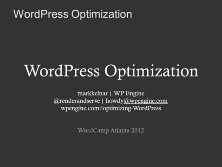 WordPress Optimization markkelnar | WP | wpengine.com/optimizing-WordPress WordCamp Atlanta 2012.