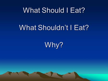 What Should I Eat? What Shouldnt I Eat? Why?. Be Diabetic in 5 Easy Steps Dr. William Davis Heartscanblog.blogspot.com 1) Cut your fat and eat healthy,