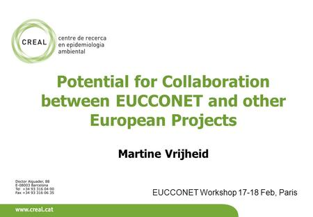 Potential for Collaboration between EUCCONET and other European Projects Martine Vrijheid EUCCONET Workshop 17-18 Feb, Paris.