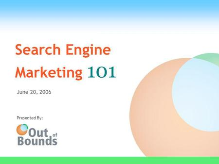 Search Engine Marketing 101 June 20, 2006 Presented By: