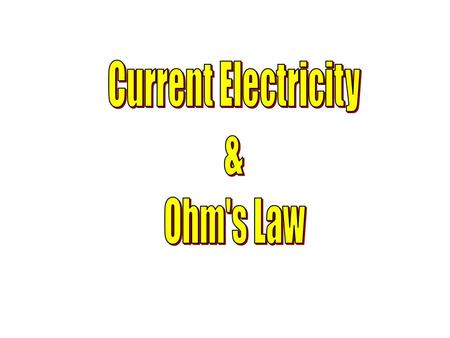 Current Electricity & Ohm's Law.