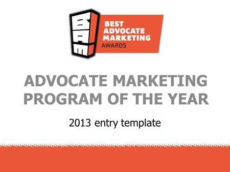 2013 entry template ADVOCATE MARKETING PROGRAM OF THE YEAR.