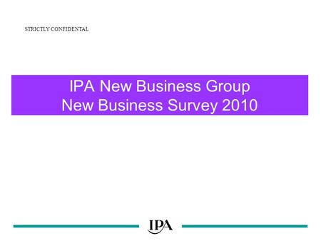 IPA New Business Group New Business Survey 2010 STRICTLY CONFIDENTAL.