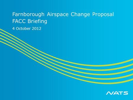 Farnborough Airspace Change Proposal FACC Briefing 4 October 2012.