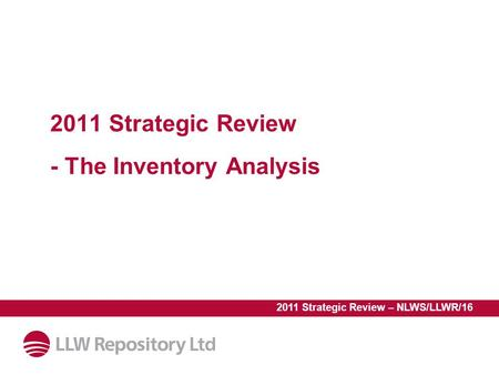 2011 Strategic Review - The Inventory Analysis 2011 Strategic Review – NLWS/LLWR/16.
