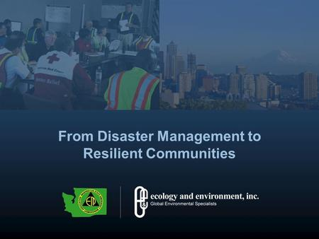 From Disaster Management to Resilient Communities.