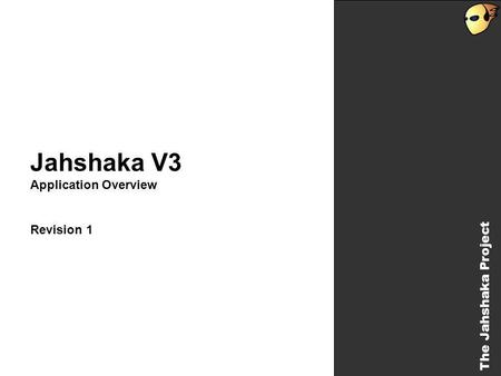 The Jahshaka Project Jahshaka V3 Application Overview Revision 1 The Jahshaka Project.