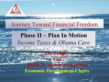 Journey Toward Financial Freedom Flora Digby And Sheila M. Wilkinson-Sanders Economic Development Chairs Phase II – Plan In Motion Income Taxes & Obama.