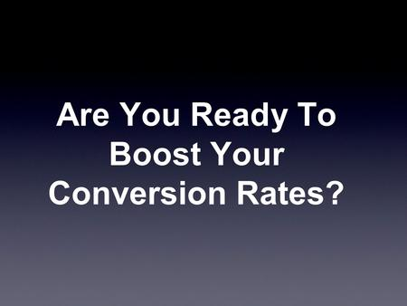 Are You Ready To Boost Your Conversion Rates?. Q. What Do You Think Will Get You More Purchases, Email Sign-Ups, Click Throughs and Conversions?