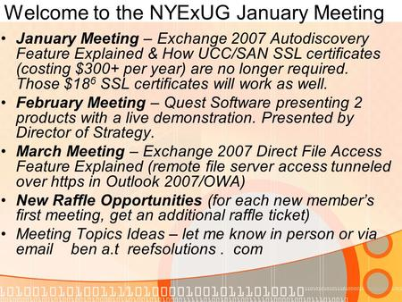 Welcome to the NYExUG January Meeting January Meeting – Exchange 2007 Autodiscovery Feature Explained & How UCC/SAN SSL certificates (costing $300+ per.