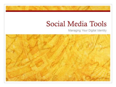 Social Media Tools Managing Your Digital Identity.