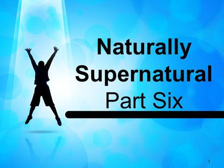 1 Naturally Supernatural Part Six. 2 John 8:12 (NIV) 12 When Jesus spoke again to the people, he said, I am the light of the world. Whoever follows me.
