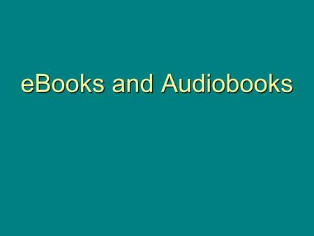 EBooks and Audiobooks. This class will give you an overview of eBooks and electronic Audiobooks available from the Library. We will also explain the basic.